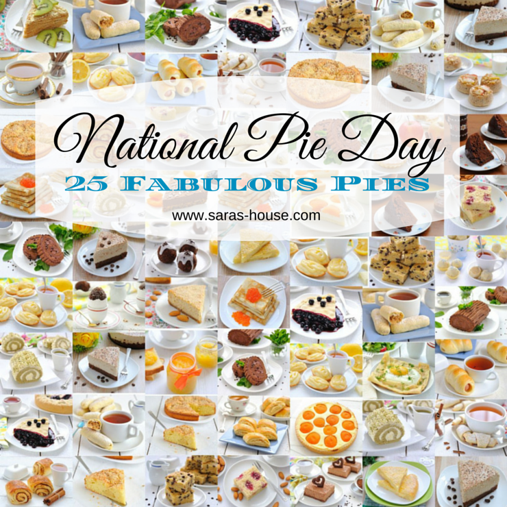 National Pie Day: 25 Fabulous Pies www.saras-house.com